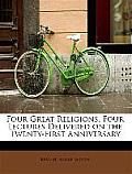 Four Great Religions, Four Lectures Delivered on the Twenty-First Anniversary