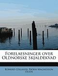 Forelaesninger Over Oldnorske Skjaldekvad