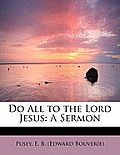 Do All to the Lord Jesus: A Sermon