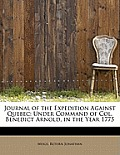 Journal of the Expedition Against Quebec: Under Command of Col. Benedict Arnold, in the Year 1775