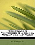 Manifiesto Que El Vicepresidente de La Republica Mexicana Dirige a la Nacion