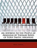 An Address To The People Of Arkansas By Thomas Boles Of Forh Smith, Arkansas by Boles Thomas