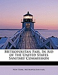 Metropolitan Fair, in Aid of the United States Sanitary Commission
