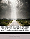 School and Financial Reports of the Town of Antrim, for the Year Ending March 1, 1880.