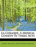 La Cosaque: A Musical Comedy in Three Acts