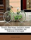 Textes Bretons Inedits Pour Servir A L'Histoire Du Theatre Celtique