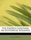 The Empress Josephine an Historical Romance
