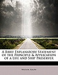 A Brief Explanatory Statement of the Principle & Application of a Life and Ship Preserver