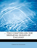 ... Two Chapters on the Medi Val Guilds of England