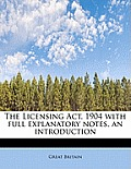 The Licensing ACT, 1904 with Full Explanatory Notes, an Introduction