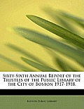 Sixty-Sixth Annual Report of the Trustees of the Public Library of the City of Boston 1917-1918.