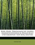 Karl Marx' Dekonomische Lehren, Gemeinverstandlich Dargestellt Und Erlautert Von Karl Kautsky