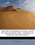 The Old Testament in the Light of the Ancient East: Manual of Biblical Archaeology