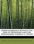 Correspondence Between the Earl of Redesdale and the Honourable Charles L. Wood