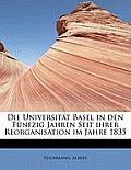 Die Universitat Basel in Den Funfzig Jahren Seit Ihrer Reorganisation Im Jahre 1835