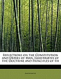 Reflections on the Constitution and Duties of Man, Illustrative of the Doctrine and Principles of Th