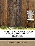 The Preservation of Wood by Coal-Tar and Its Products
