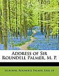 Address of Sir Roundell Palmer, M. P.