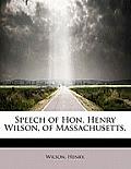 Speech of Hon. Henry Wilson, of Massachusetts,