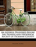 An Address Delivered Before the Pioneer and Historical Society of Pickaway County