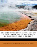 Minutes of the Fifth Annual Session of the Central Baptist Association of California Held with the F