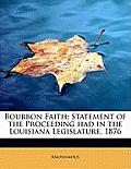 Bourbon Faith; Statement of the Proceeding Had in the Louisiana Legislature, 1876
