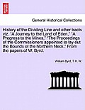 History of the Dividing Line and Other Tracts Viz. a Journey to the Land of Eden, a Progress to the Mines, the Proceedings of the Commissioners Appoin