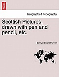 Scottish Pictures, Drawn with Pen and Pencil, Etc. New Edition, Revised.