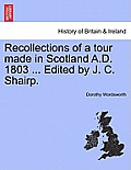 Recollections of a Tour Made in Scotland A.D. 1803 ... Edited by J. C. Shairp. Second Edition