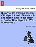 History of the Parish of West or Old Kilpatrick and of the Church and Certain Lands in the Parish of East or New Kilpatrick. [With Illustrations.]