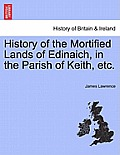 History of the Mortified Lands of Edinaich, in the Parish of Keith, Etc.