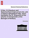 6 Geo. IV.] Newbury and Speenhamland Improvement ACT, with a Copious Alphabetical Index: And a Translation (by W. Illingworth) of the Charter of Incor