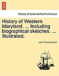 History of Western Maryland. ... Including Biographical Sketches. ... Illustrated, Vol. I