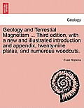 Geology and Terrestial Magnetism ... Third Edition, with a New and Illustrated Introduction and Appendix, Twenty-Nine Plates, and Numerous Woodcuts.