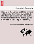 History of the Lands and Their Owners in Galloway. Illustrated by Woodcuts of Notable Places and Objects. with a Historical Sketch of the District. Vo