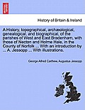 A History, Topographical, Archaeological, Genealogical, and Biographical, of the Parishes of West and East Bradenham, with Those of Necton and Holme H