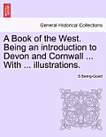 A Book of the West. Being an Introduction to Devon and Cornwall ... with ... Illustrations. Vol.I
