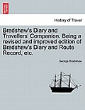 Bradshaw's Diary and Travellers' Companion. Being a Revised and Improved Edition of Bradshaw's Diary and Route Record, Etc.