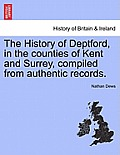 The History of Deptford, in the Counties of Kent and Surrey, Compiled from Authentic Records. Second Edition