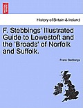 F. Stebbings' Illustrated Guide to Lowestoft and the 'Broads' of Norfolk and Suffolk.Vol.I