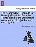 The Domesday Hundreds (of Devon). (Reprinted from the Transactions of the Devonshire Association, Etc.) [With Map.] No. 2, 3, 5-8.