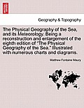 The Physical Geography of the Sea, and Its Meteorology. Being a Reconstruction and Enlargement of the Eighth Edition of the Physical Geography of the