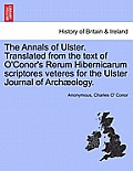The Annals of Ulster. Translated from the Text of O'Conor's Rerum Hibernicarum Scriptores Veteres for the Ulster Journal of Archaeology.