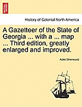 A Gazetteer of the State of Georgia ... with a ... Map ... Third Edition, Greatly Enlarged and Improved.