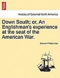 Down South; Or, an Englishman's Experience at the Seat of the American War. Vol. II.