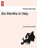 Six Months in Italy.Vol.I.