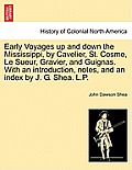 Early Voyages Up and Down the Mississippi, by Cavelier, St. Cosme, Le Sueur, Gravier, and Guignas. with an Introduction, Notes, and an Index by J. G.