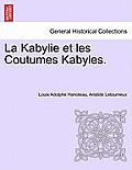 La Kabylie Et Les Coutumes Kabyles. Tome Premier