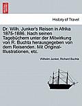 Dr. Wilh. Junker's Reisen in Afrika 1875-1886. Nach Seinen Tagebuchern Unter Der Mitwirkung Von R. Buchta Herausgegeben Von Dem Reisenden. Mit Origina