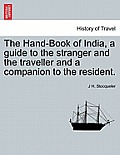 The Hand-Book of India, a Guide to the Stranger and the Traveller and a Companion to the Resident. Second Edition.